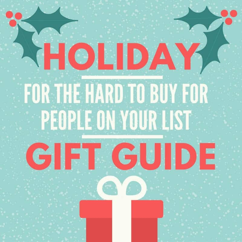 Holiday Gift Guide for the Hard to Buy for People on Your List