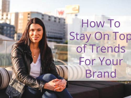 How To Stay On Top of Trends For Your Brand