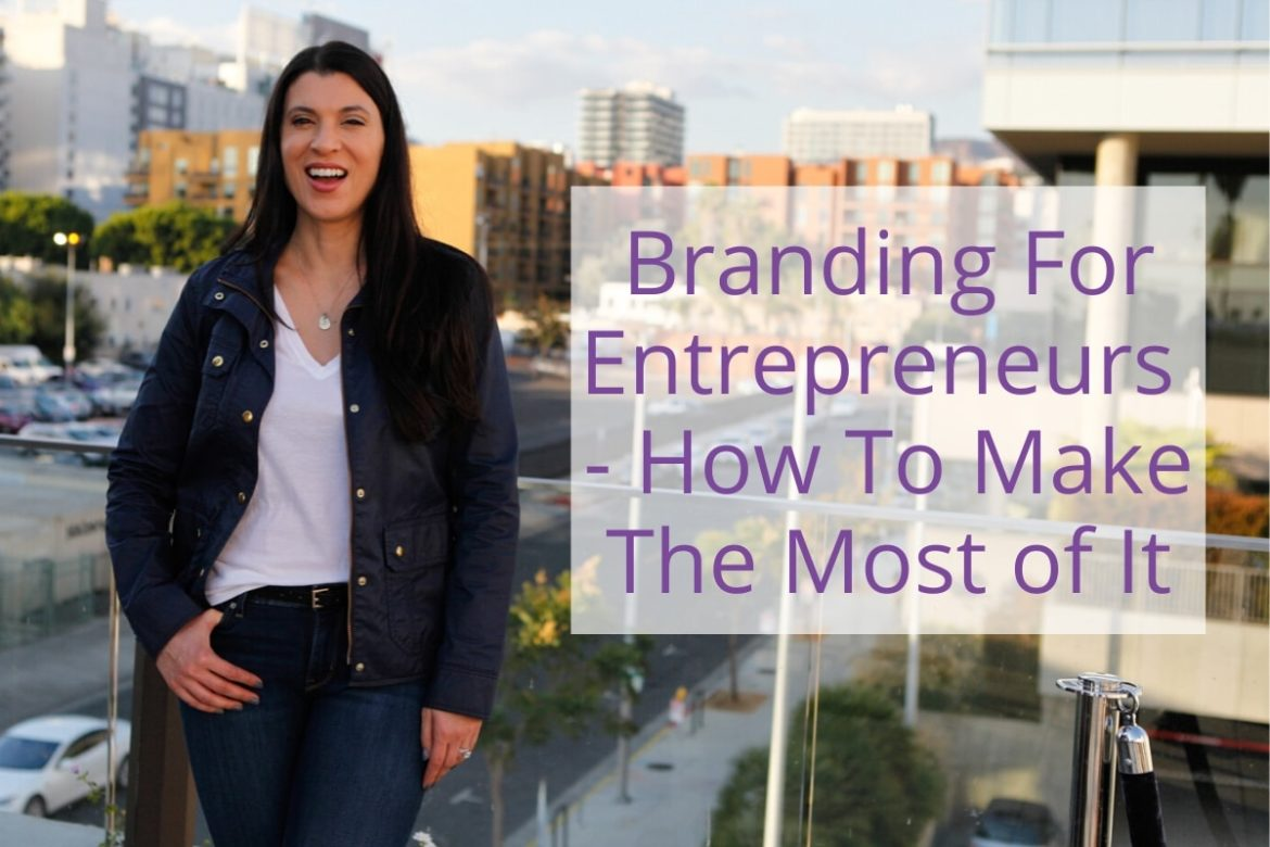 Branding For Entrepreneurs – How To Make The Most of It