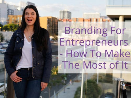 Branding For Entrepreneurs - How To Make The Most of It
