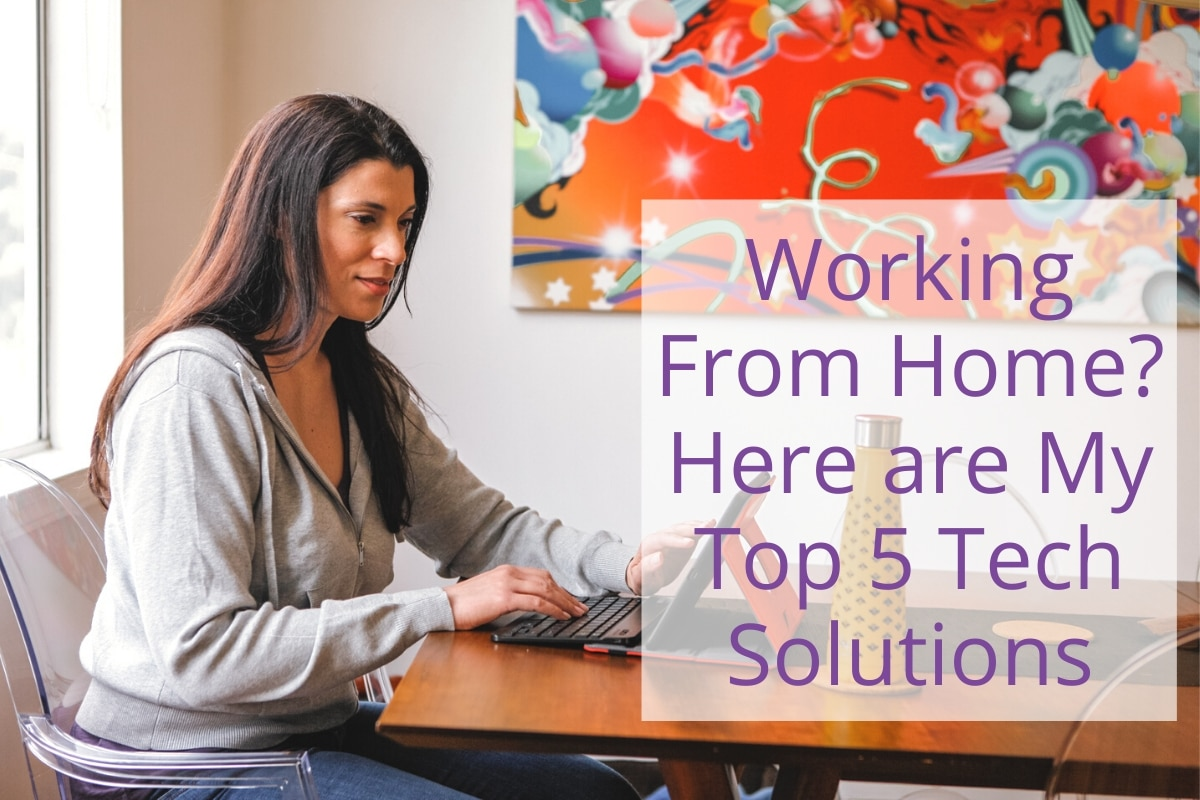 Working From Home? Here are My Top 5 Tech Solutions