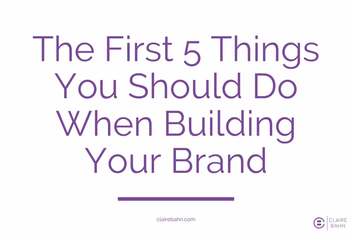 The First 5 Things You Should Do When Building Your Brand
