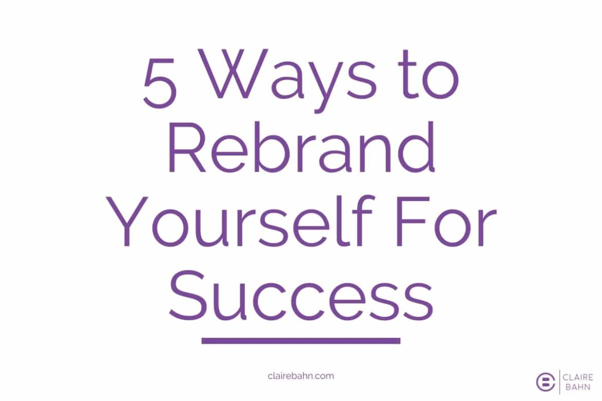 How To Rebrand Yourself – My Experience