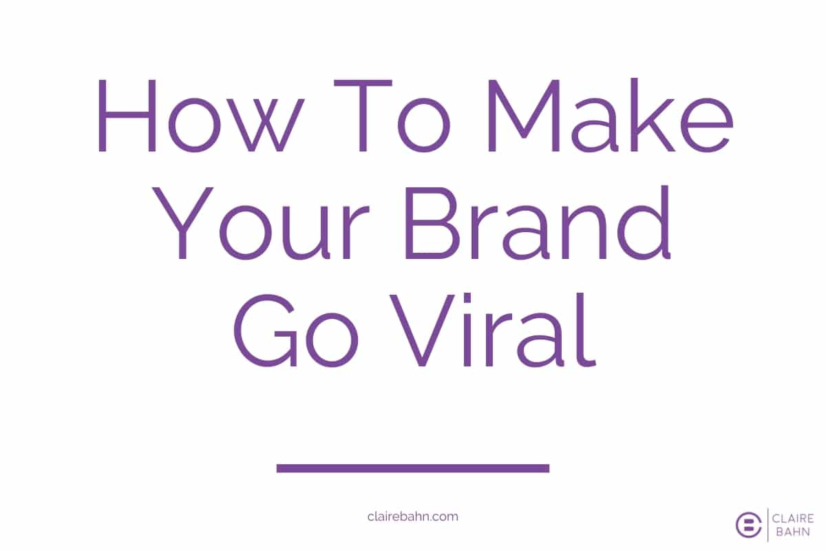 How To Make Your Brand Go Viral