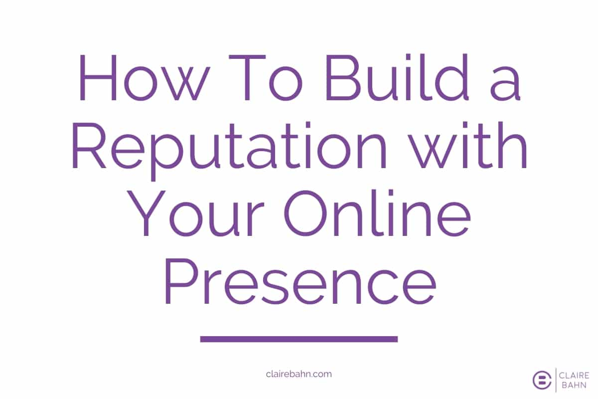How To Build a Reputation with Your Online Presence