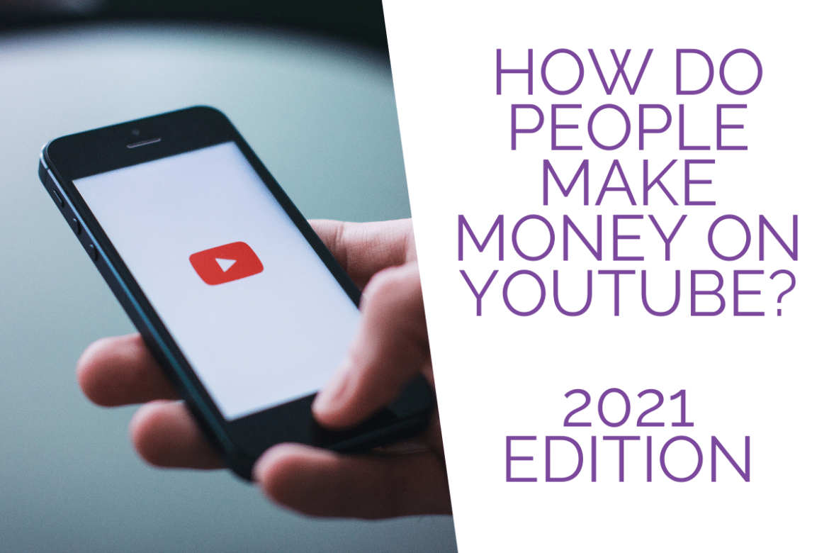 How Do People Make Money On Youtube? 2021 Edition