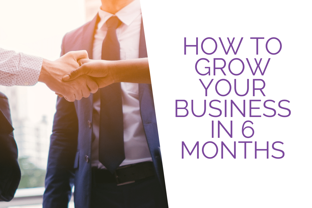 How To Grow Your Business in 6 Months